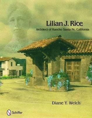 Lilian J. Rice: Architect of Rancho Santa Fe, California by Diane Y Welch image