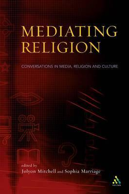 Mediating Religion: Studies in Media, Religion and Culture by Jolyon P. Mitchell