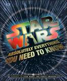 Star Wars: Absolutely Everything You Need to Know: Journey to Star Wars: The Force Awakens by DK Publishing