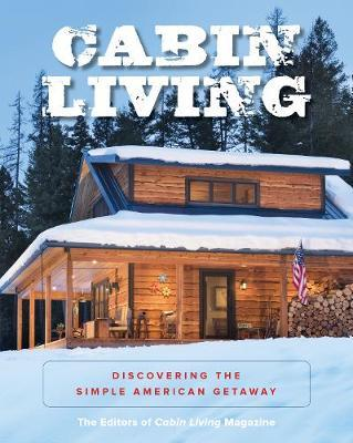 Cabin Living by The Editors of Cabin Living Magazine