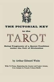The Pictorial Key to the Tarot by Arthur Edward Waite