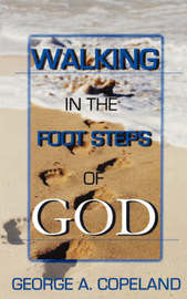 Walking in the Footsteps of God by George , A Copeland