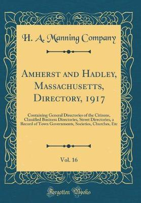 Amherst and Hadley, Massachusetts, Directory, 1917, Vol. 16 by H a Manning Company