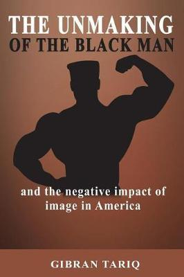 The Unmaking of the Black Man by Gibran Tariq image
