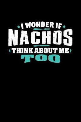 I Wonder If Nachos Think About Me Too by Crab Legs