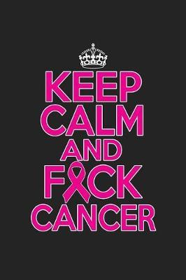 Keep Calm And Fck Cancer by Tommy Stork