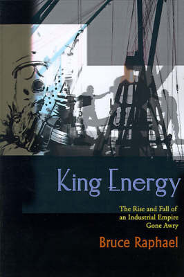 King Energy: The Rise and Fall of an Industrial Empire Gone Awry by Bruce Raphael image