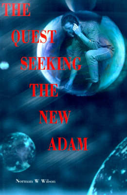 The Quest Seeking the New Adam by Norman W. Wilson image