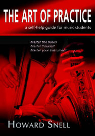 The Art of Practice: A Self-help Guide for Music Students by Howard Snell image