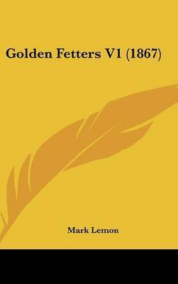 Golden Fetters V1 (1867) by Mark Lemon