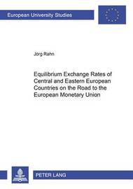 Equilibrium Exchange Rates of Central and Eastern European Countries on the Road to the European Monetary Union by Joerg Rahn