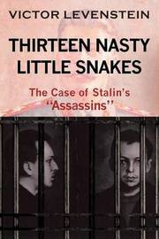 Thirteen Nasty Little Snakes, the Case of Stalins Assassins by Victor Levenstein