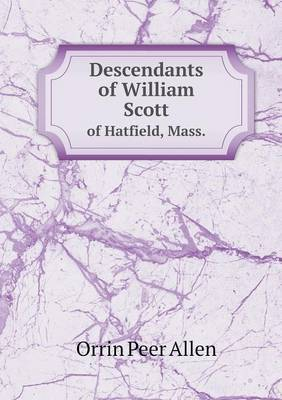 Descendants of William Scott of Hatfield, Mass. by Orrin Peer Allen