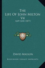 The Life of John Milton V4: 1649-1654 (1877) by David Masson