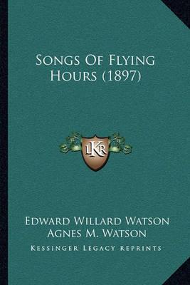 Songs of Flying Hours (1897) by Edward Willard Watson