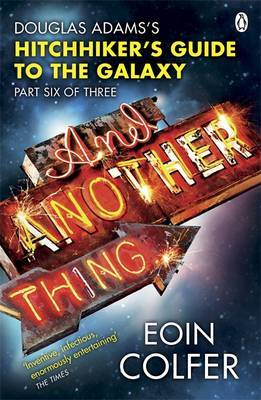 And Another Thing : Douglas Adams' Hitchhiker's Guide to the Galaxy: Part Six of Three by Eoin Colfer
