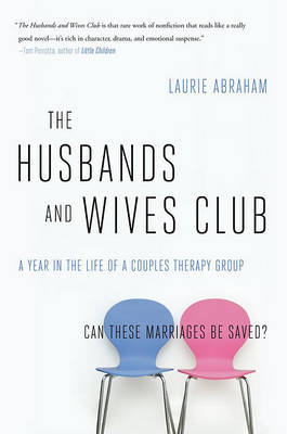 The Husbands and Wives Club: A Year in the Life of a Couples Therapy Group by Laurie Abraham image