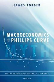 Macroeconomics and the Phillips Curve Myth by James Forder