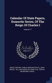 Calendar of State Papers, Domestic Series, of the Reign of Charles I; Volume 17 by John Bruce image