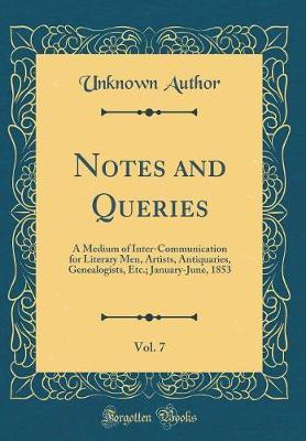 Notes and Queries, Vol. 7 by Unknown Author