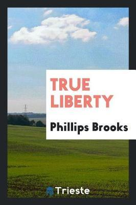 True Liberty by Phillips Brooks image