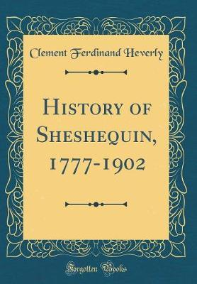 History of Sheshequin, 1777-1902 (Classic Reprint) by Clement Ferdinand Heverly