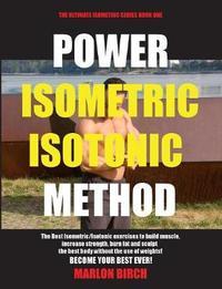Power Isometric Isotonic Method by Marlon Birch