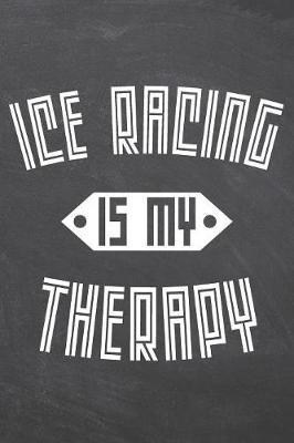 Ice Racing Is My Therapy by Ice Racing Notebooks image
