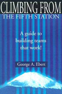Climbing from the Fifth Station: A Guide to Building Teams That Work! by George A. Ebert image