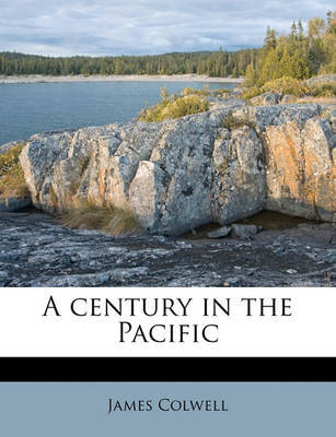 A Century in the Pacific by James Colwell image