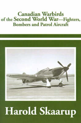 Canadian Warbirds of the Second World War by Harold A Skaarup