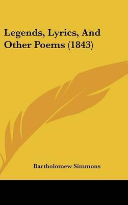 Legends, Lyrics, And Other Poems (1843) by Bartholomew Simmons