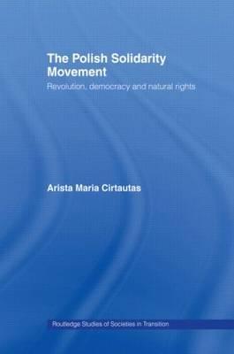The Polish Solidarity Movement by Arista M. Cirtautas