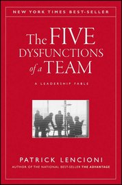 The Five Dysfunctions of a Team: A Leadership Fable by Patrick M Lencioni