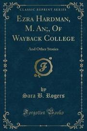 Ezra Hardman, M. An;, of Wayback College by Sara B Rogers image