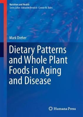 Dietary Patterns and Whole Plant Foods in Aging and Disease by Mark L Dreher image