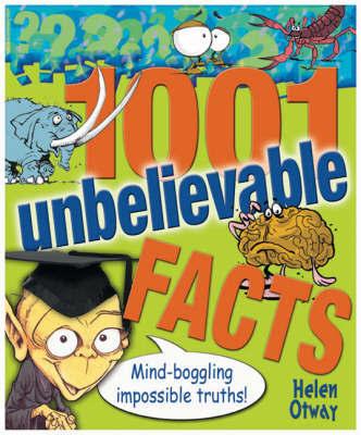 1001 Unbelievable Facts by Helen Otway