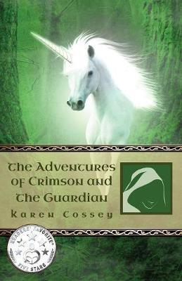 The Adventures of Crimson and The Guardian by Karen M Cossey