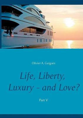 Life, Liberty, Luxury - And Love? Part V by Olivier a Guigues