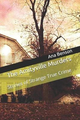 The Amityville Murders by Ana Benson