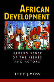 African Development: Making Sense of the Issues and Actors by Todd J. Moss image