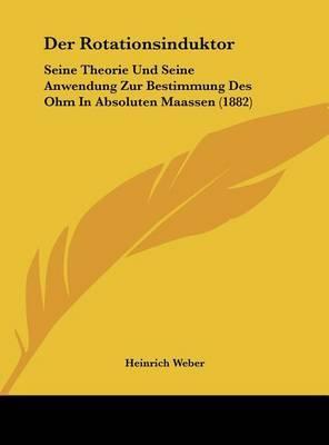 Der Rotationsinduktor: Seine Theorie Und Seine Anwendung Zur Bestimmung Des Ohm in Absoluten Maassen (1882) by Heinrich Weber image