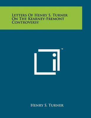 Letters of Henry S. Turner on the Kearney-Fremont Controversy by Henry S. Turner