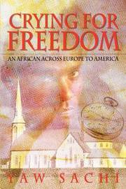 Crying for Freedom: an African across Europe to America by Yaw Sachi image