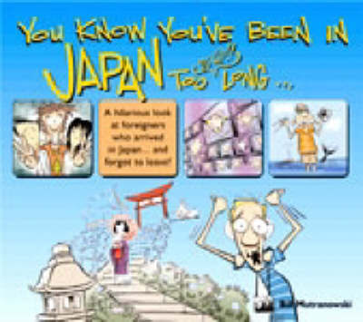 You Know You've Been in Japan Too Long by Bill Mutranowski