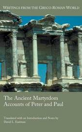 The Ancient Martyrdom Accounts of Peter and Paul by David Eastman
