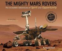 Mighty Mars Rovers: The Incredible Adventures of Spirit and Opportunity by Elizabeth Rusch