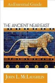 The Ancient Near East by John L. McLaughlin