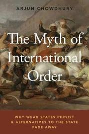The Myth of International Order by Arjun Chowdhury