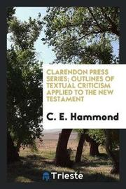 Clarendon Press Series; Outlines of Textual Criticism Applied to the New Testament by C.E. Hammond